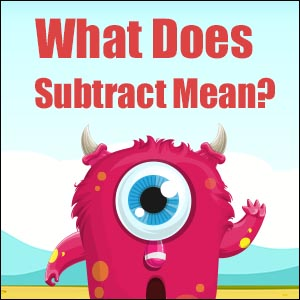 What Does Subtract Mean?