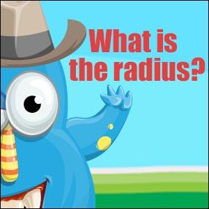 What is the Radius?